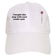 I Bought this mug with your credit card Baseball Cap