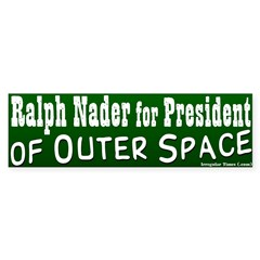Ralph Nader for Outer Space Bumper Bumper Sticker