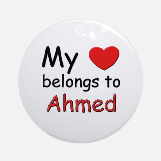 My heart belongs to ahmed Ornament (Round)