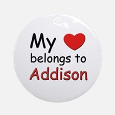 My heart belongs to addison Ornament (Round)
