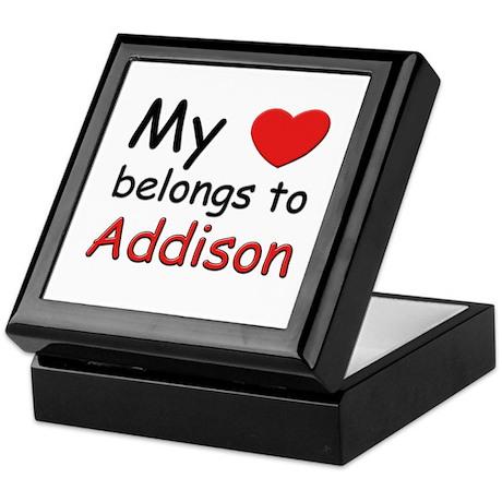 My heart belongs to addison Keepsake Box