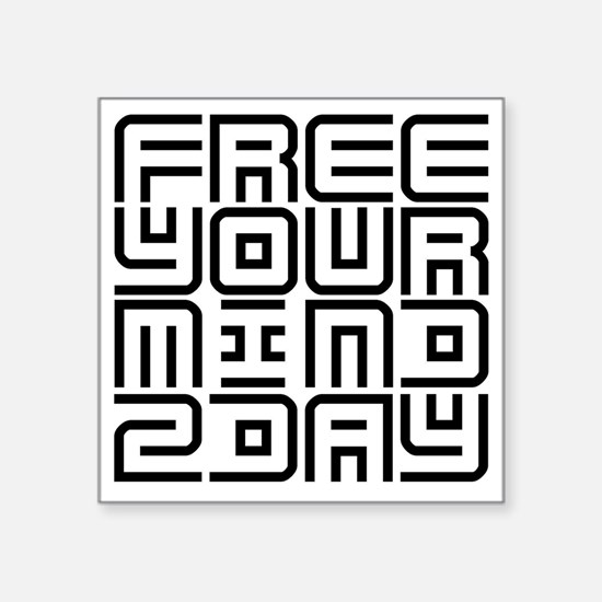 "FREE YOUR MIND 2DAY Square Sticker 3"" x 3"""