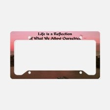 Life is a reflection23x35 License Plate Holder