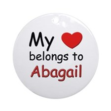My heart belongs to abagail Ornament (Round)