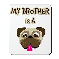 2-my_bros_a_pug Mousepad