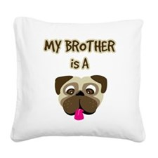 2-my_bros_a_pug Square Canvas Pillow