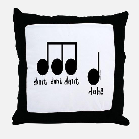 Dunt Dunt Dunt DUH Throw Pillow