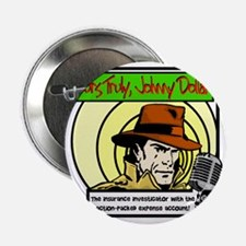 """Yours Truly Johnny Dollar color 2.25"""" Button"""
