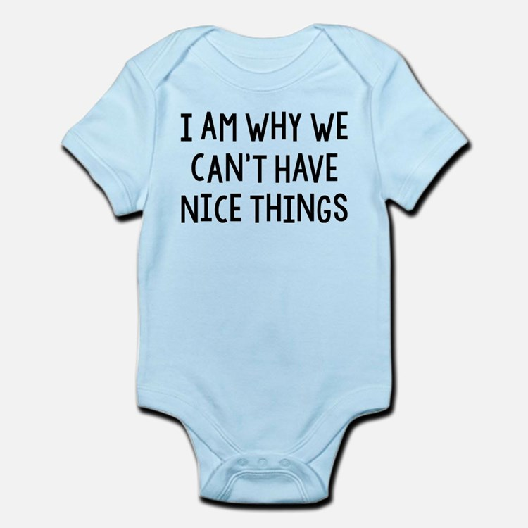 I Am Why We Can't Have Nice Things Infant Bodysuit