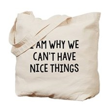 I Am Why We Can't Have Nice Things Tote Bag