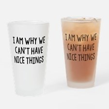 I Am Why We Can't Have Nice Things Drinking Glass