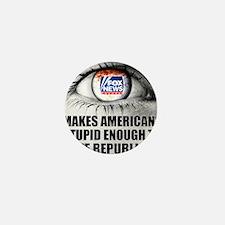 Fox News Makes American Stupid Enough  Mini Button