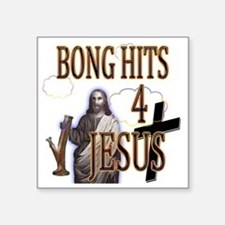 "bonghits4jesusshirt10c copy Square Sticker 3"" x 3"""
