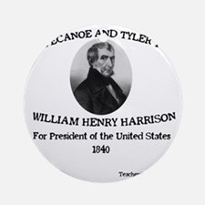 Tippecanoe and Tyler Too Round Ornament