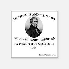 "Tippecanoe and Tyler Too Square Sticker 3"" x 3"""
