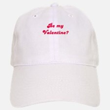 Be my Valentine Baseball Baseball Cap