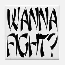 Wanna Fight? Tile Coaster