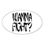 Wanna Fight? Oval Sticker