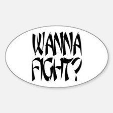 Wanna Fight? Oval Decal