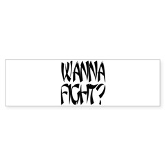 Wanna Fight? Bumper Bumper Sticker