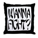 Wanna Fight? Throw Pillow