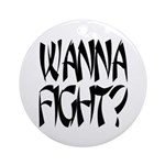 Wanna Fight? Ornament (Round)