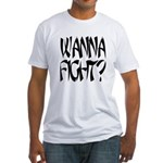 Wanna Fight? Fitted T-Shirt