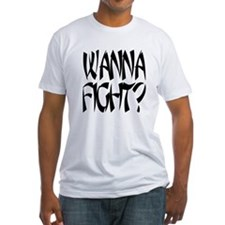 Wanna Fight? Shirt