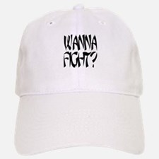 Wanna Fight? Baseball Baseball Cap