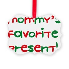 mommys_favorite_present_dark Ornament