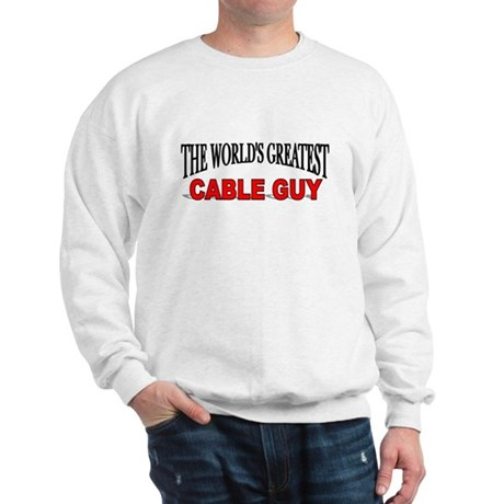 """The World's Greatest Cable Guy"" Sweatshirt"