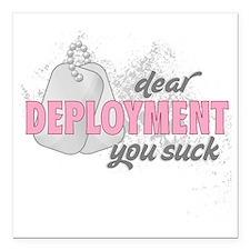 "dear deployment you suck Square Car Magnet 3"" x 3"""