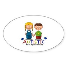 Autistic~may not respond to v Oval Decal
