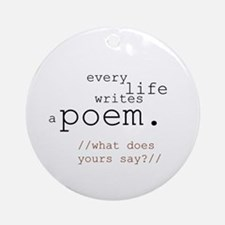 Every Life Writes a Poem Ornament (Round)