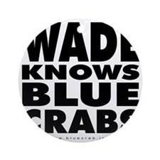 Wade-Knows-Blue-Crabs Round Ornament