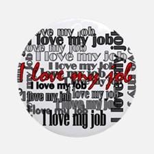 """Love My Job"" Ornament (Round)"