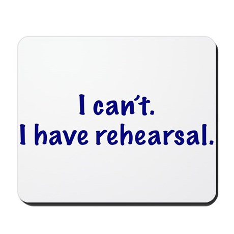 I Have Rehearsal Mousepad