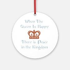 Queen is happy Round Ornament