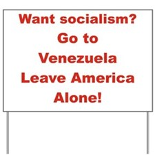 2-WANT SOCIALISM GO TO VENEZUELA LEAVE A Yard Sign