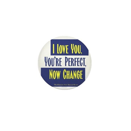 I-Love-You,-Youre-Perfect-Now-Change_L Mini Button