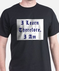 I Learn Therefore I Am T-Shirt