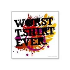"Worst Tshirt Ever Square Sticker 3"" x 3"""