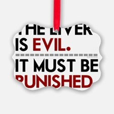 Liver Is Evil teeshirts for drink Ornament