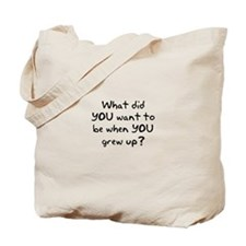 What did YOU want to be...? Tote Bag