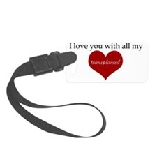 i love you with all my transplan Luggage Tag