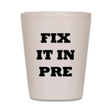 Fix it in Pre Shot Glass