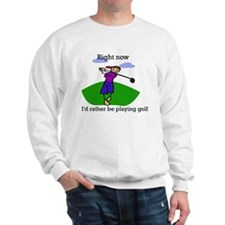 Right now i'd rather be playi Sweatshirt
