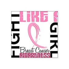 "- Breast Cancer Fight Like  Square Sticker 3"" x 3"""