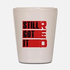 red still got it2 Shot Glass