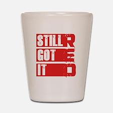 red still got it Shot Glass